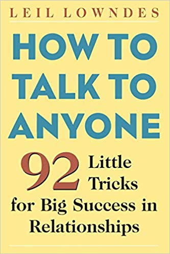 How to Talk to Anyone 92 Little Tricks for Big Success in Relationships by Leil Lowndes