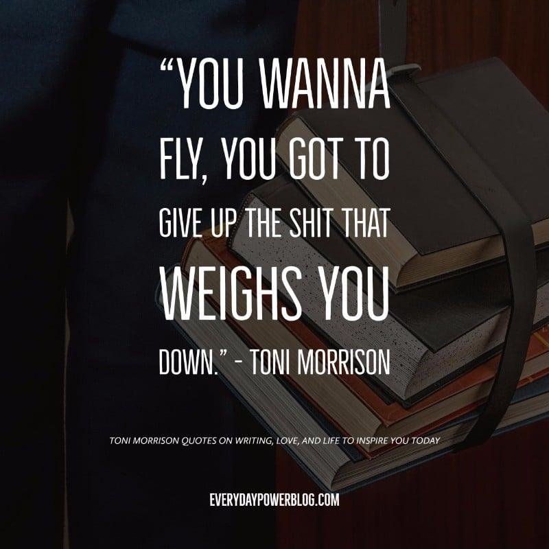 quote: you wanna fly, you got to give up the shit that weighs you down - toni morrison