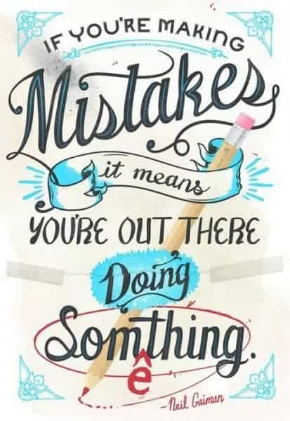 dont be afraid to make mistakes