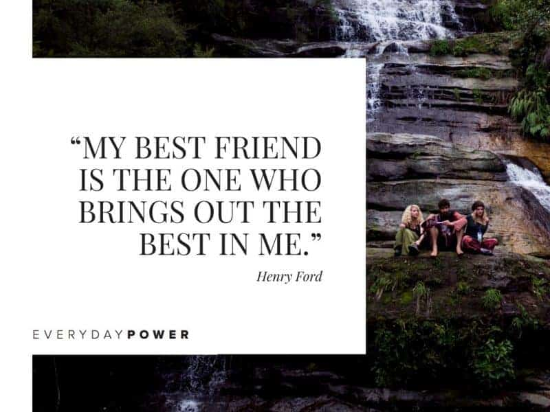 Best Friend Quotes about life my best friend is the one who brings out the best in me