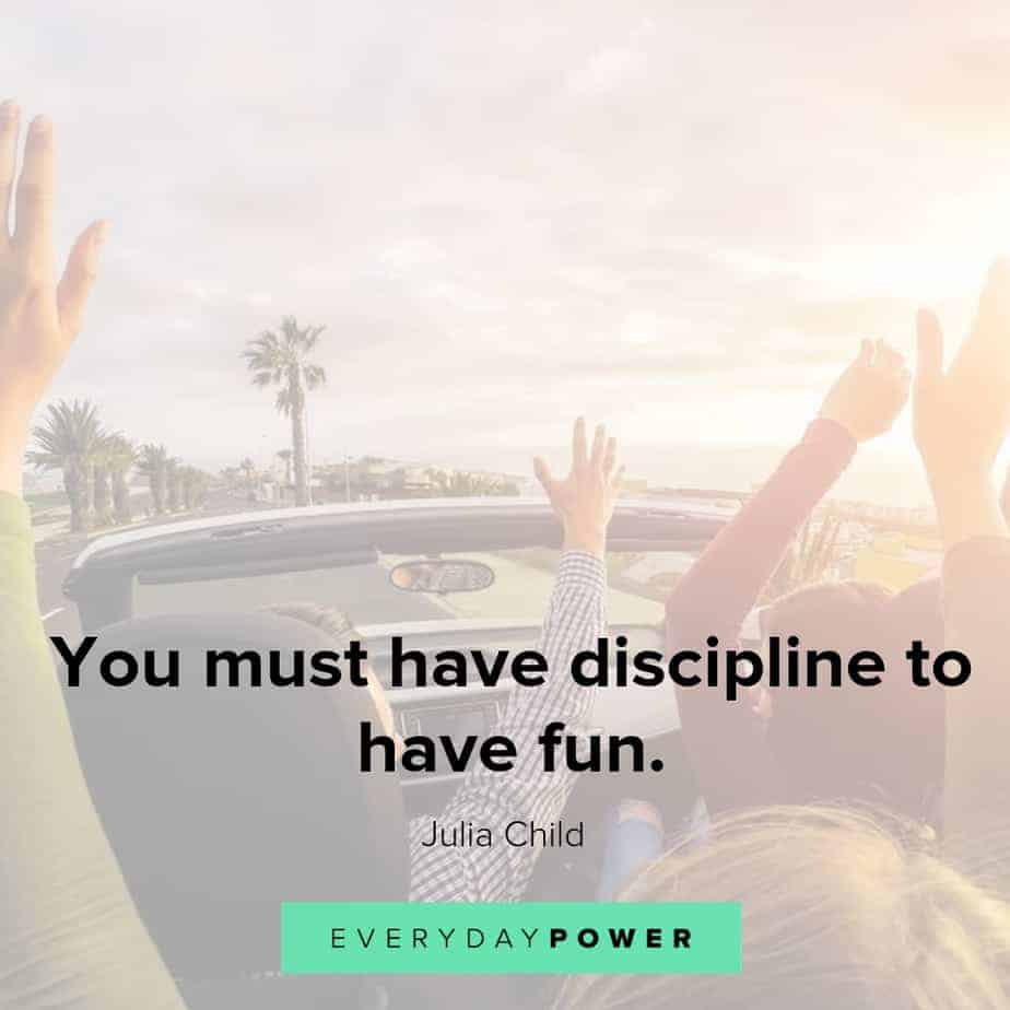 quotes about having fun and discipline