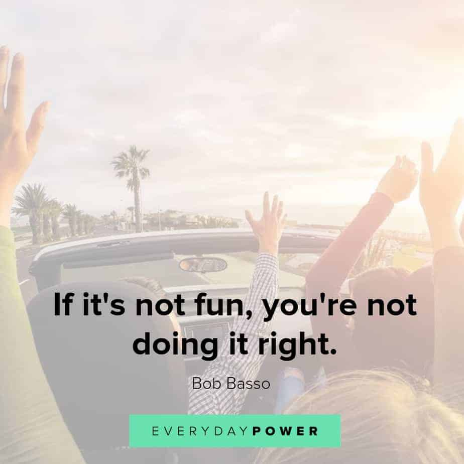 quotes about having fun and doing it right