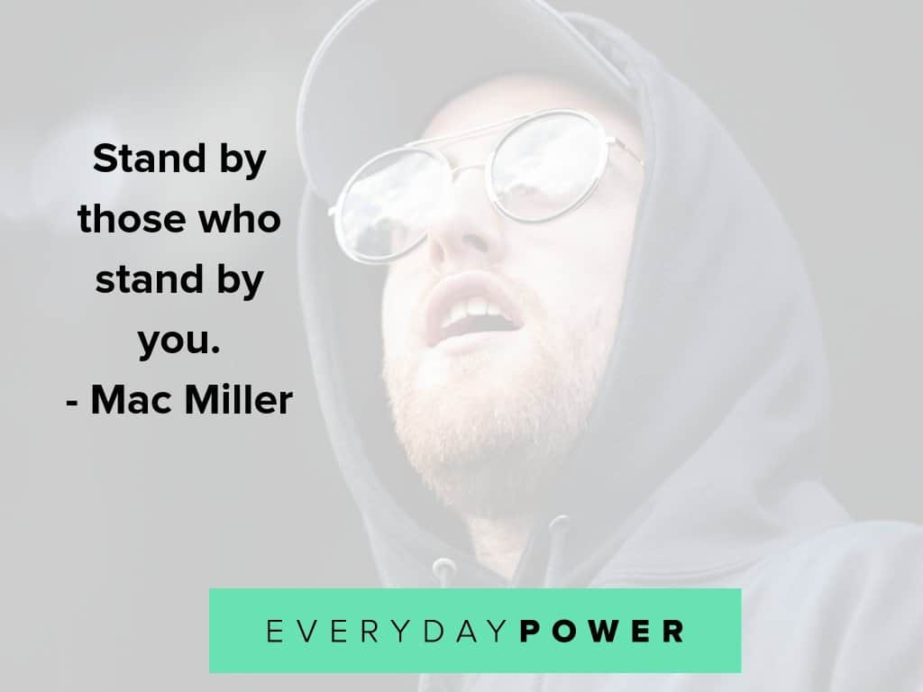 Mac Miller quotes on standing by those who stand by you