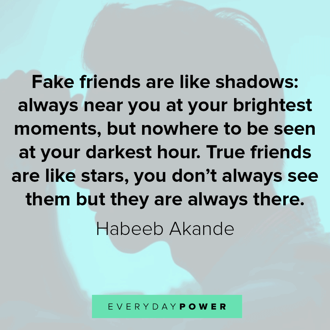Fake friends quotes to remind you the value of your true friends