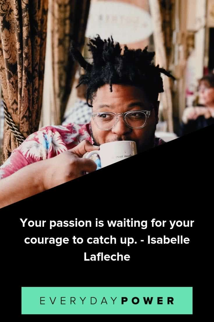 Passion quotes to help you experience work and life to the fullest extent possible