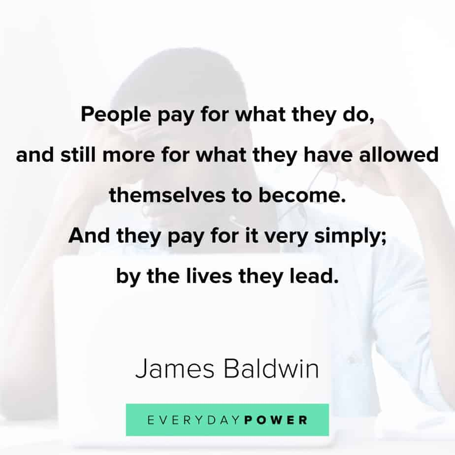 James Baldwin quotes on what we allow ourselves to become