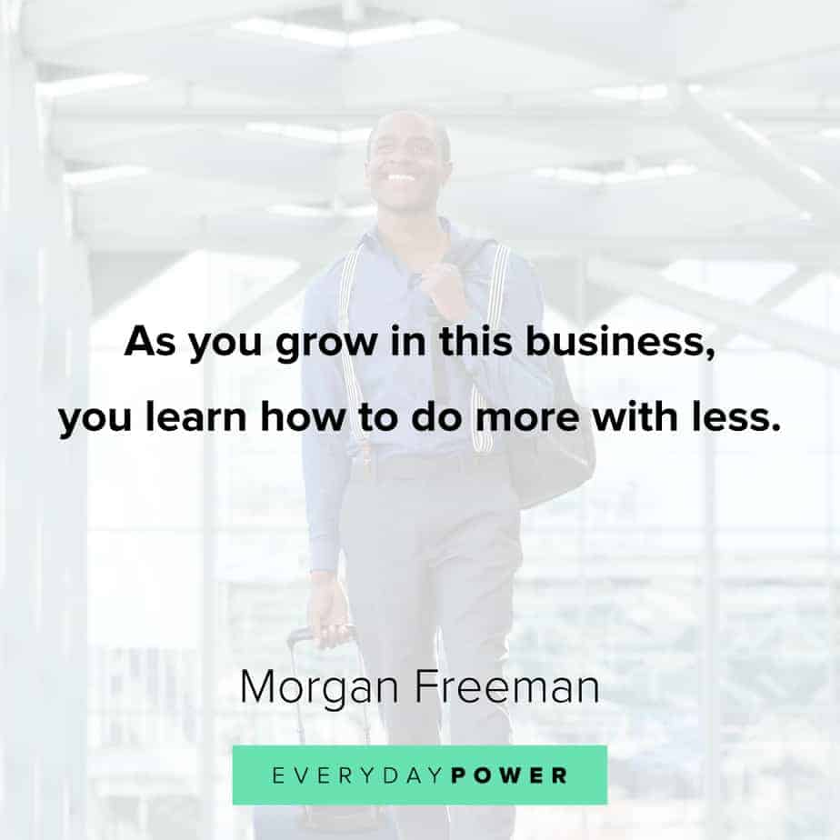 Morgan Freeman Quotes about business