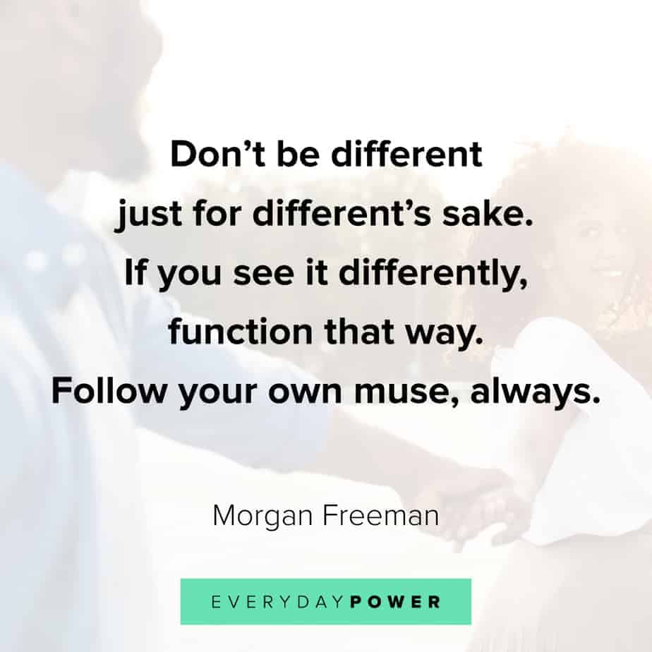 Morgan Freeman Quotes on being different