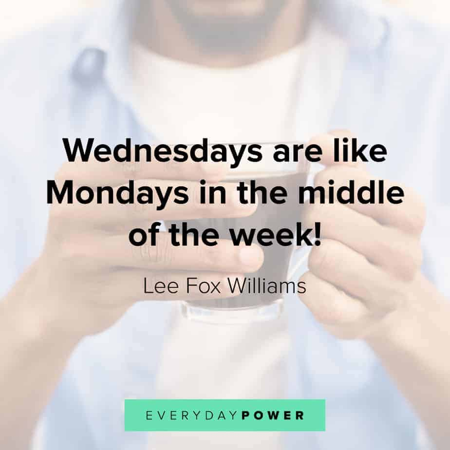 65 Wednesday Quotes to Help You Get Through Hump Day (2019)